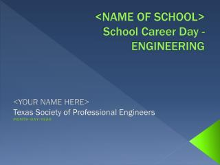 <NAME OF SCHOOL> School Career Day - ENGINEERING