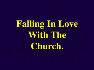 Falling In Love  With The  Church.