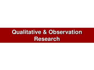 Qualitative & Observation Research