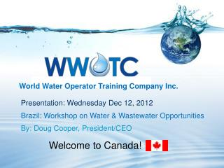 Presentation: Wednesday Dec 12, 2012 Brazil: Workshop on Water & Wastewater Opportunities