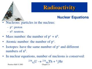 Nuclear Equations Nucleons: particles in the nucleus: p + : proton n 0 : neutron.