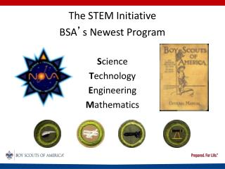 The STEM Initiative BSA ' s Newest Program S cience  T echnology  E ngineering  M athematics