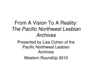 From A Vision To A Reality:  The Pacific Northwest Lesbian Archives