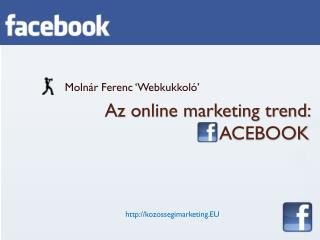 Az online marketing trend:  ACEBOOK