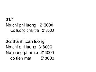 31/1 No chi phi luong   2*3000 Co luong phai tra   2*3000 3/2 thanh toan luong