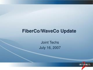 FiberCo/WaveCo Update