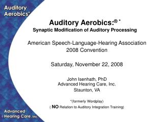 Auditory Aerobics: ® * Synaptic Modification of Auditory Processing