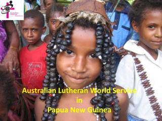 Australian Lutheran World Service  in  Papua New Guinea