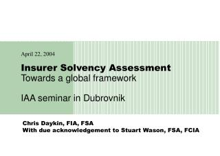 Insurer Solvency Assessment Towards a global framework IAA seminar in Dubrovnik