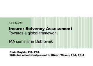 Insurer Solvency Assessment Towards a global framework IAA seminar in Dubrovnik