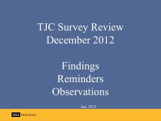 TJC Survey Review December 2012 Findings Reminders Observations Jan. 2013