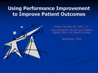 Using Performance Improvement  to Improve Patient Outcomes