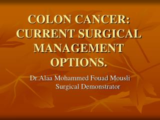 COLON CANCER: CURRENT SURGICAL MANAGEMENT OPTIONS.