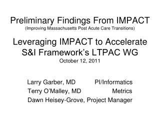 Larry Garber, MD           PI/Informatics Terry O'Malley, MD                  Metrics