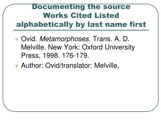Documenting the source Works Cited Listed alphabetically by last name first