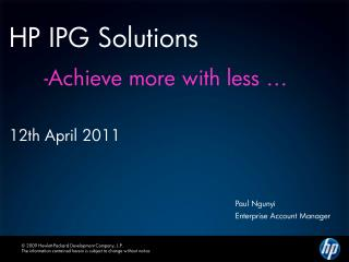 HP IPG Solutions 	-Achieve more with less … 12th April 2011