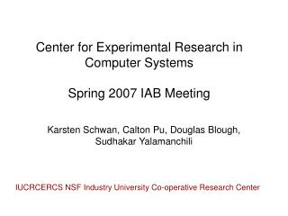 Center for Experimental Research in Computer Systems Spring 2007 IAB Meeting