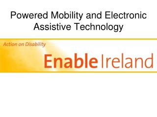 Powered Mobility and Electronic Assistive Technology