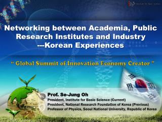 Networking between Academia, Public Research Institutes and  Industry  ---Korean Experiences
