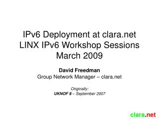 IPv6 Deployment at clara LINX IPv6 Workshop Sessions March 2009