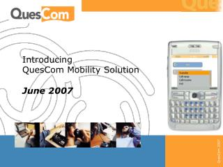 Introducing  QuesCom Mobility Solution June 2007
