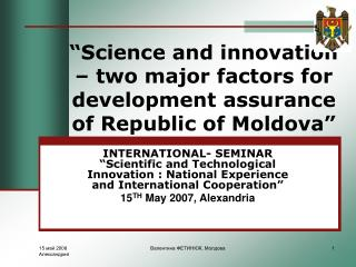 """Science and innovation – two major factors for development assurance of Republic of Moldova"""