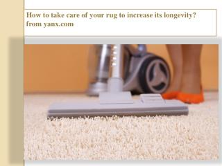 How to take care of your rug to increase its longevity?