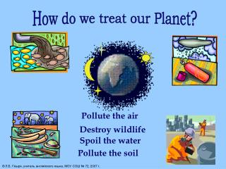 How do we treat our Planet?