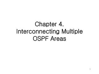 Chapter 4. Interconnecting Multiple OSPF Areas