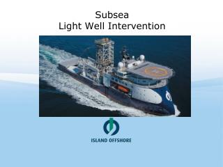 Subsea Light Well Intervention