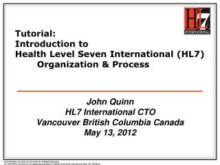 Tutorial: Introduction to  Health Level Seven International (HL7) 	Organization & Process