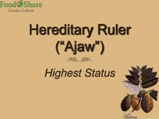 "Hereditary Ruler (""Ajaw"")"