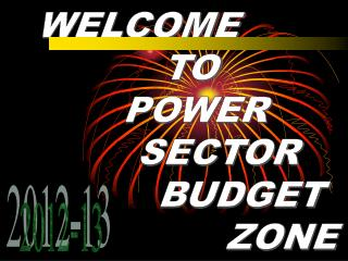 WELCOME          TO      POWER          SECTOR             BUDGET                    ZONE
