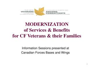 MODERNIZATION of Services & Benefits for CF Veterans & their Families