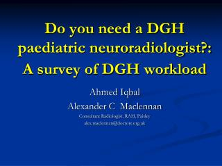 Do you need a DGH paediatric neuroradiologist?: A survey of DGH workload