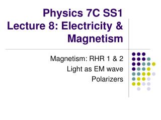 Physics 7C SS1 Lecture 8: Electricity & Magnetism