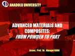 ADVANCED MATERIALS AND COMPOSITES: FROM POWDER TO PART