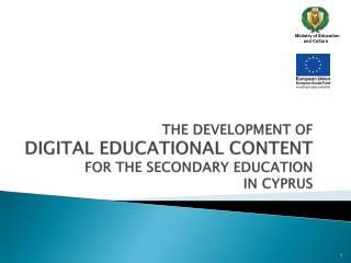 THE DEVELOPMENT OF  DIGITAL EDUCATIONAL CONTENT  FOR THE SECONDARY EDUCATION  IN CYPRUS
