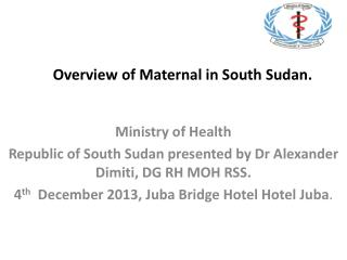 Overview of Maternal in South Sudan.