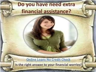 Online Loans No Credit Check-Get Instant Monetary Help To Ta