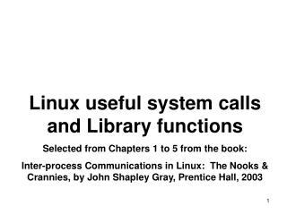 Linux useful system calls and Library functions Selected from Chapters 1 to 5 from the book: