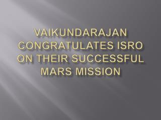 Vaikundarajan Congratulates ISRO On Their Successful Mars Mi
