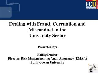Dealing with Fraud, Corruption and Misconduct in the  University Sector Presented by: