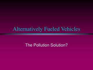 Alternatively Fueled Vehicles