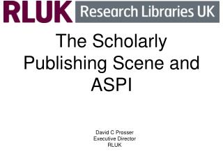 The Scholarly Publishing Scene and ASPI