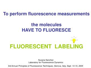 To perform fluorescence measurements  the molecules  HAVE TO FLUORESCE FLUORESCENT  LABELING