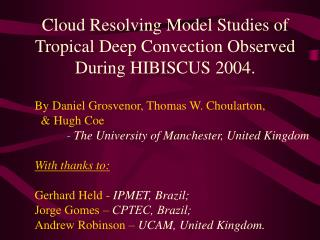 Cloud Resolving Model Studies of Tropical Deep Convection Observed During HIBISCUS 2004.