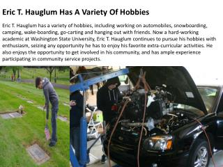 Eric T. Hauglum Has A Variety Of Hobbies