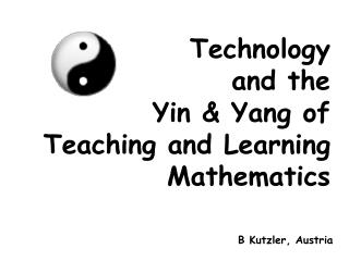 Technology  and the  Yin & Yang of Teaching and Learning  Mathematics