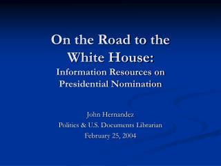 On the Road to the White House: Information Resources on Presidential Nomination